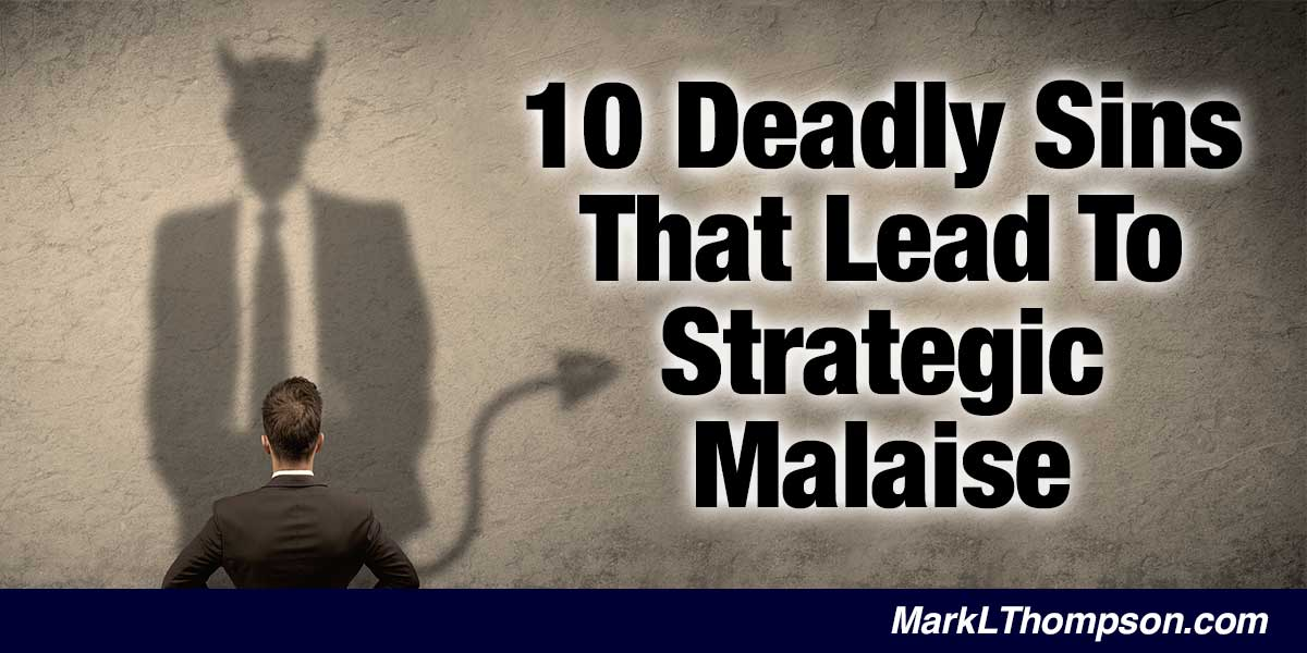 10 Deadly Sins That Lead To Strategic Malaise
