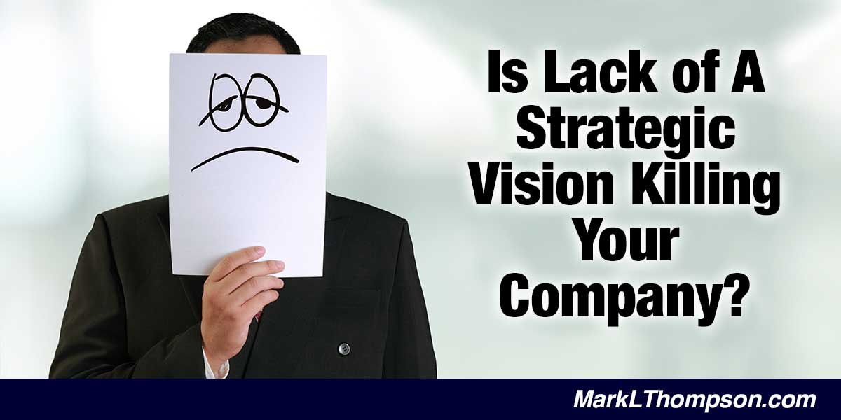 Is Lack of a Strategic Vision Killing Your Company?